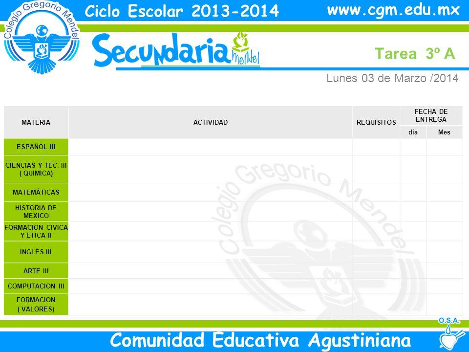 Lunes Tarea 3º A Ciclo Escolar 2013-2014 Comunidad Educativa Agustiniana www.cgm.edu.mx MATERIAACTIVIDADREQUISITOS FECHA DE ENTREGA díaMes ESPAÑOL III CIENCIAS Y TEC.