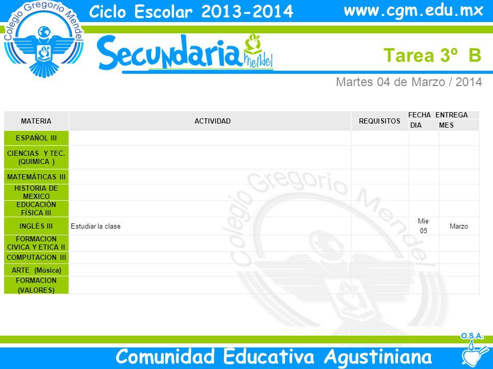 Martes Tarea 3º B Ciclo Escolar 2013-2014 Comunidad Educativa Agustiniana www.cgm.edu.mx MATERIA ACTIVIDADREQUISITOS FECHA ENTREGA DIAMES ESPAÑOL III CIENCIAS Y TEC.