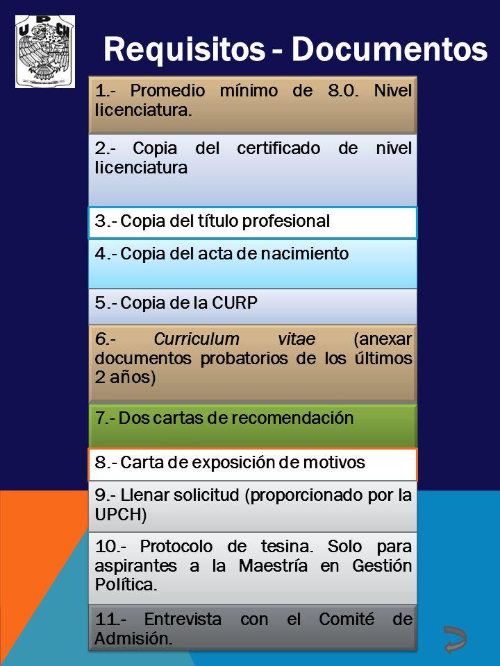 Requisitos - Documentos 1.- Promedio mínimo de 8.0. Nivel licenciatura. 2.- Copia del certificado de nivel licenciatura 3.- Copia del título profesion