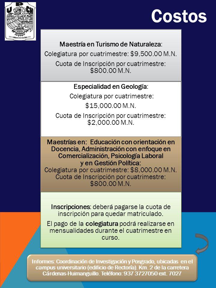 Costos Maestría en Turismo de Naturaleza: Colegiatura por cuatrimestre: $9,500.00 M.N. Cuota de Inscripción por cuatrimestre: $800.00 M.N. Especialida