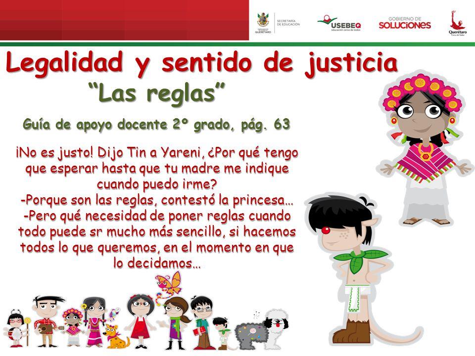 Legalidad y sentido de justicia Las reglas Guía de apoyo docente 2º grado, pág. 63 ¡No es justo! Dijo Tin a Yareni, ¿Por qué tengo que esperar hasta q