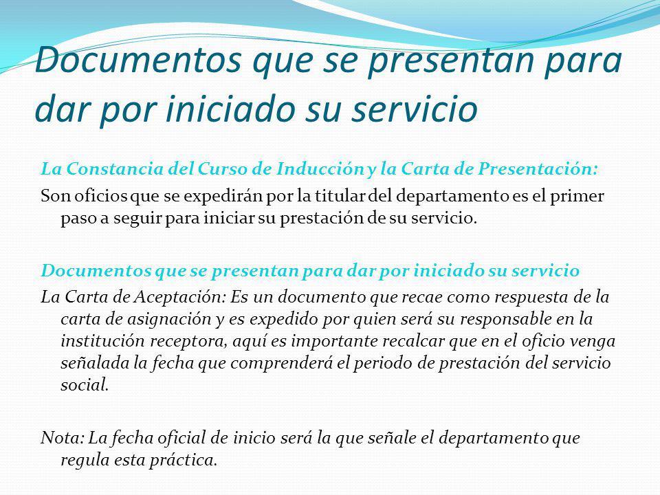 Documentos que se presentan para dar por iniciado su servicio La Constancia del Curso de Inducción y la Carta de Presentación: Son oficios que se expe