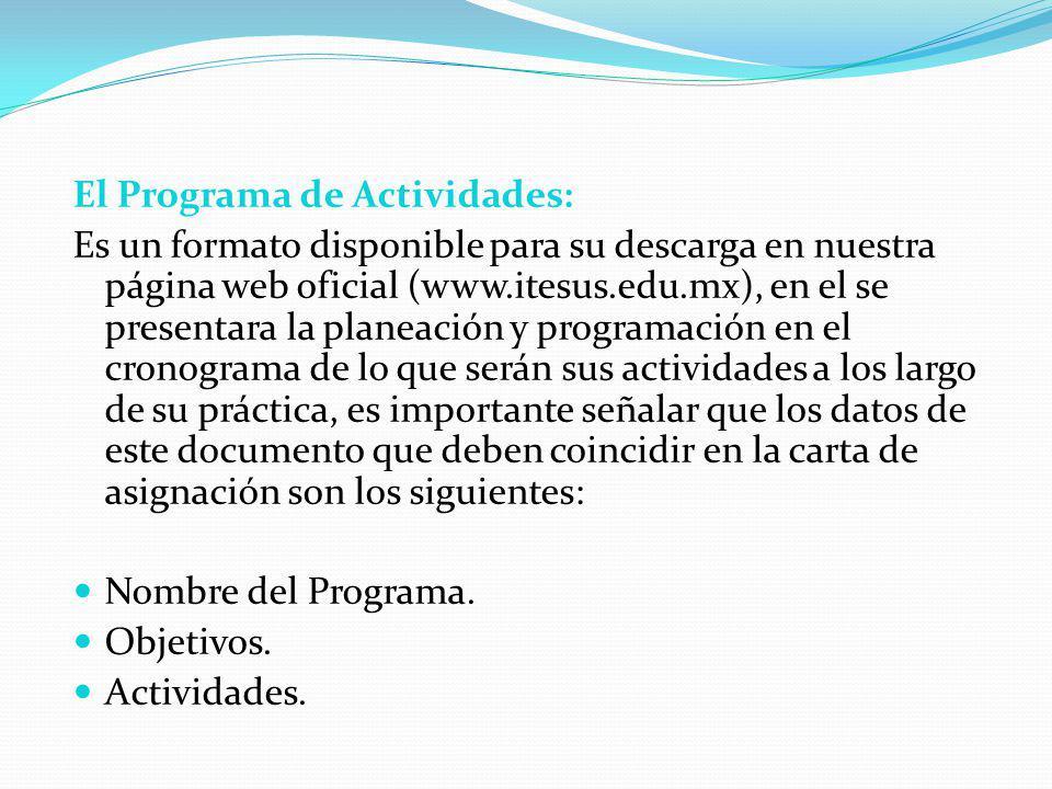 El Programa de Actividades: Es un formato disponible para su descarga en nuestra página web oficial (www.itesus.edu.mx), en el se presentara la planea