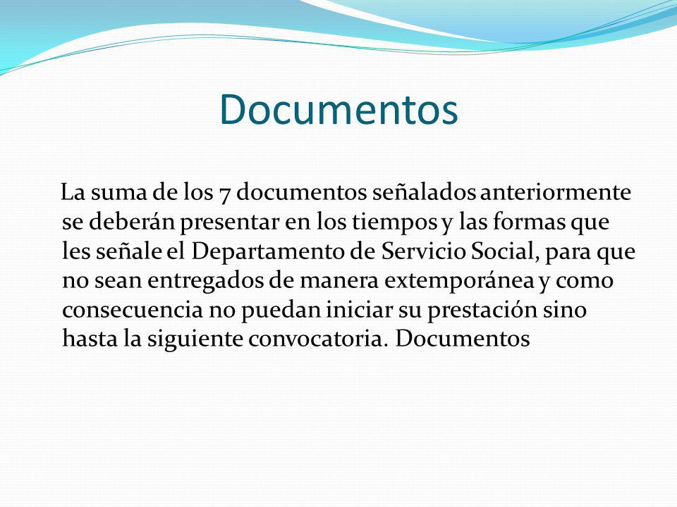 Documentos La suma de los 7 documentos señalados anteriormente se deberán presentar en los tiempos y las formas que les señale el Departamento de Serv