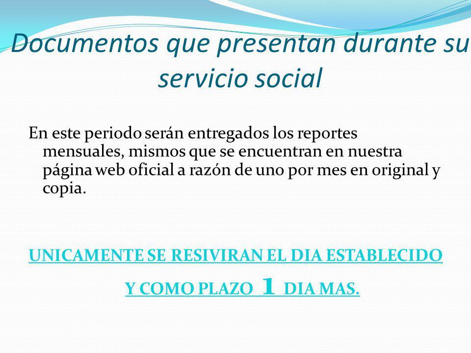 Documentos que presentan durante su servicio social En este periodo serán entregados los reportes mensuales, mismos que se encuentran en nuestra págin