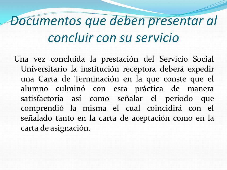Documentos que deben presentar al concluir con su servicio Una vez concluida la prestación del Servicio Social Universitario la institución receptora