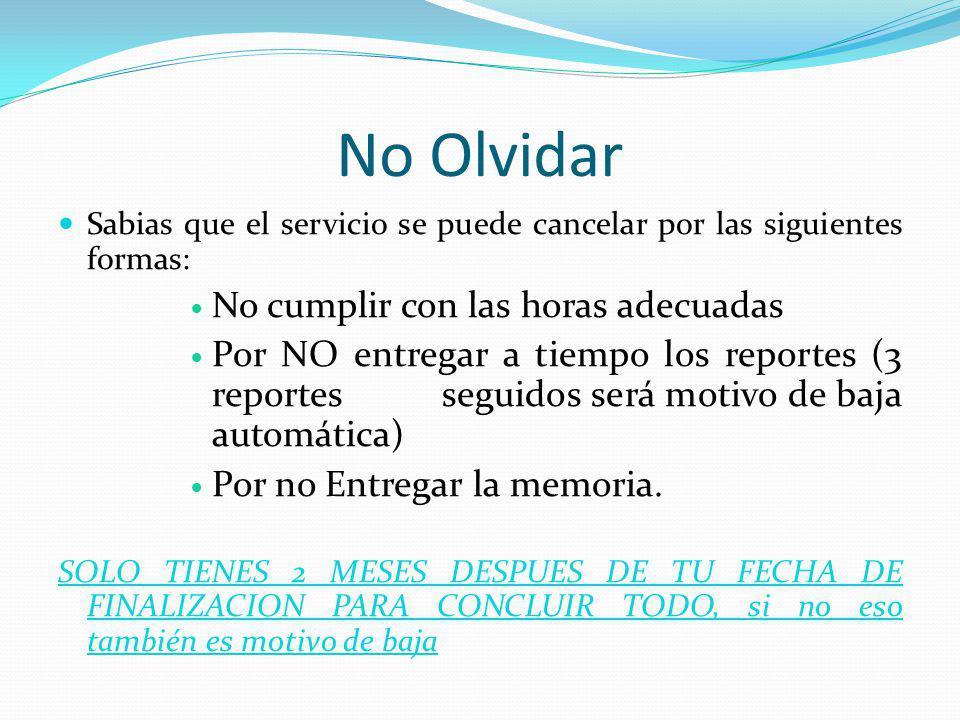 No Olvidar Sabias que el servicio se puede cancelar por las siguientes formas: No cumplir con las horas adecuadas Por NO entregar a tiempo los reporte