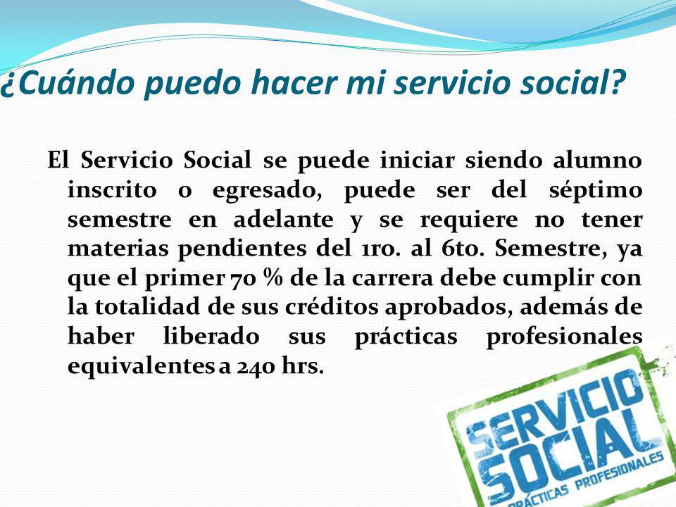 ¿Cuándo puedo hacer mi servicio social? El Servicio Social se puede iniciar siendo alumno inscrito o egresado, puede ser del séptimo semestre en adela