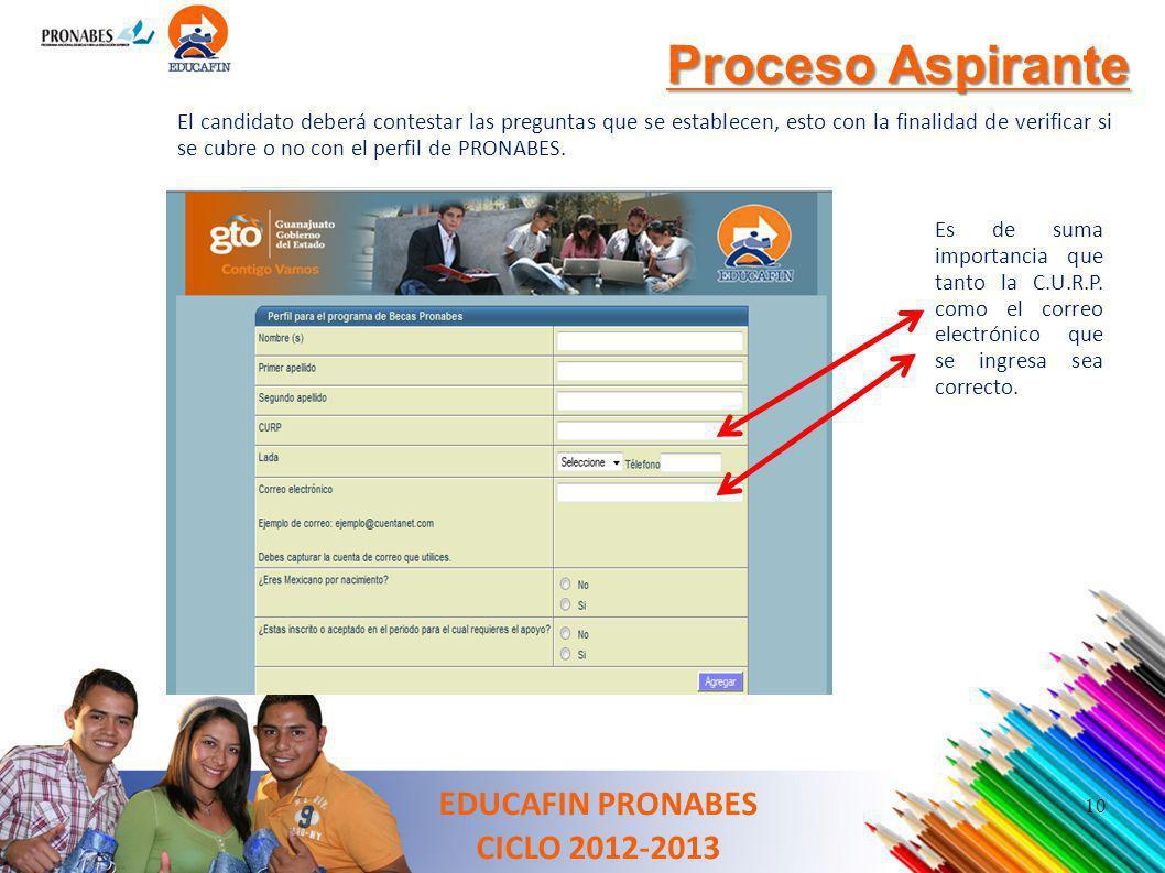 Proceso Aspirante EDUCAFIN PRONABES CICLO 2012-2013 El candidato deberá contestar las preguntas que se establecen, esto con la finalidad de verificar