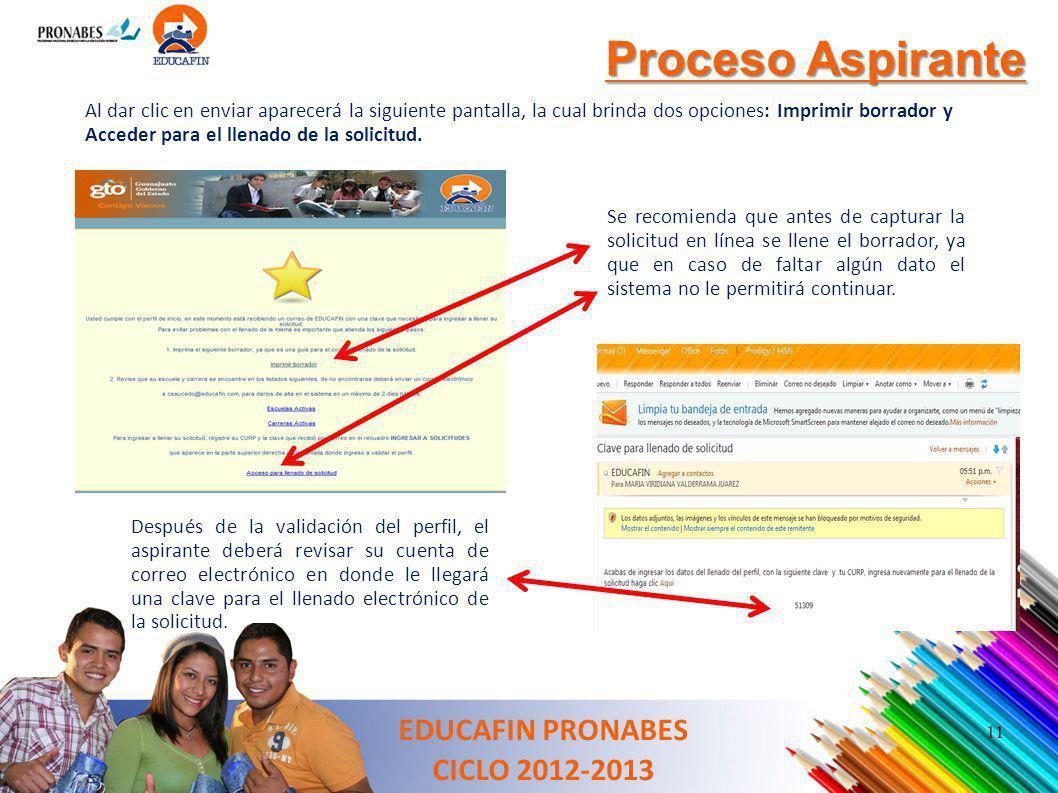 Proceso Aspirante EDUCAFIN PRONABES CICLO 2012-2013 Al dar clic en enviar aparecerá la siguiente pantalla, la cual brinda dos opciones: Imprimir borra