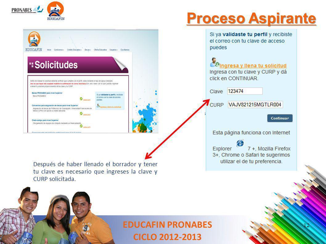 EDUCAFIN PRONABES CICLO 2012-2013 Proceso Aspirante Después de haber llenado el borrador y tener tu clave es necesario que ingreses la clave y CURP so