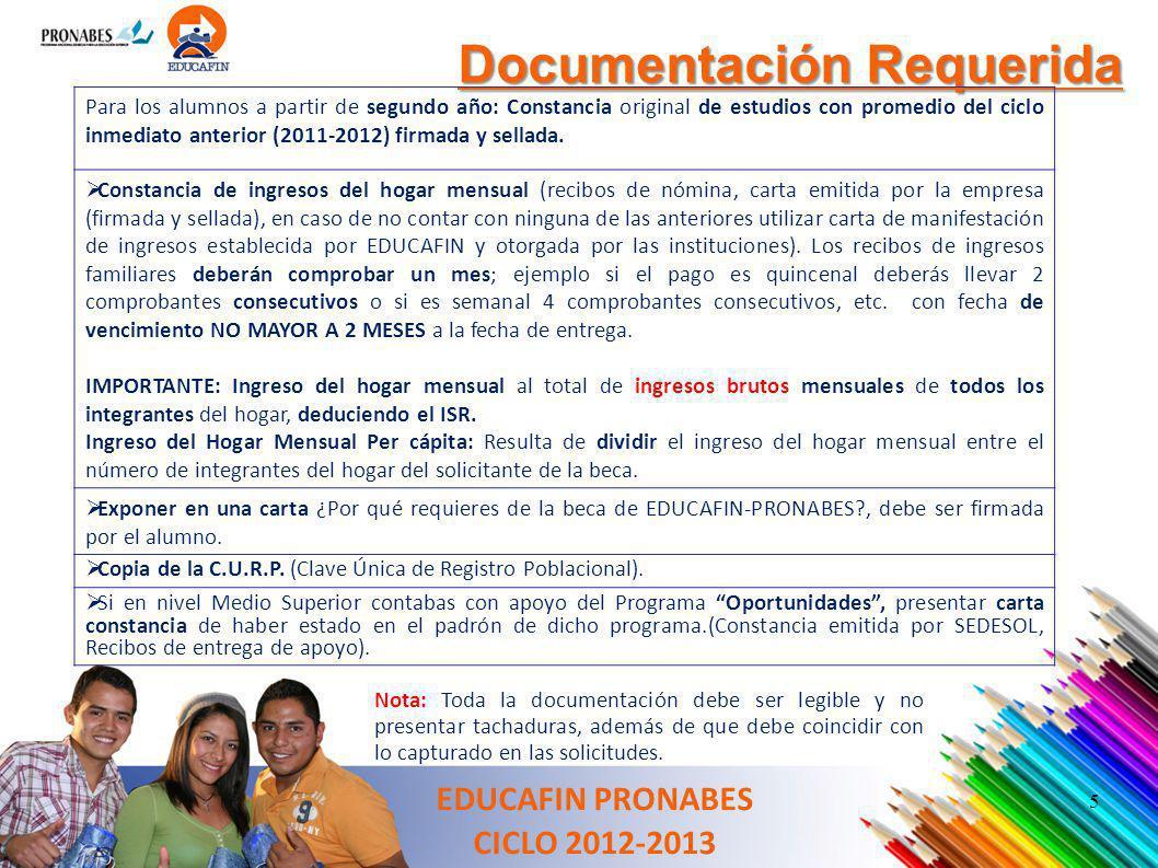 Documentación Requerida EDUCAFIN PRONABES CICLO 2012-2013 Para los alumnos a partir de segundo año: Constancia original de estudios con promedio del c