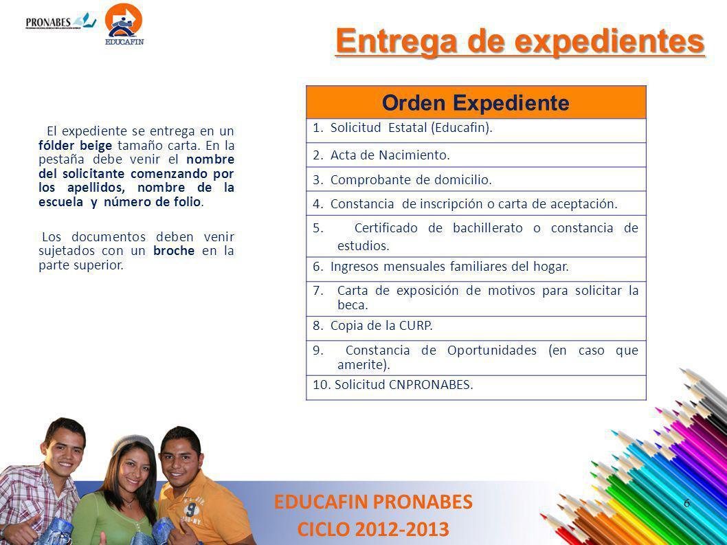 Entrega de expedientes EDUCAFIN PRONABES CICLO 2012-2013 El expediente se entrega en un fólder beige tamaño carta. En la pestaña debe venir el nombre