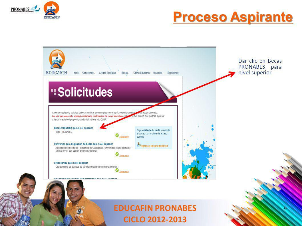 Proceso Aspirante EDUCAFIN PRONABES CICLO 2012-2013 Dar clic en Becas PRONABES para nivel superior 9