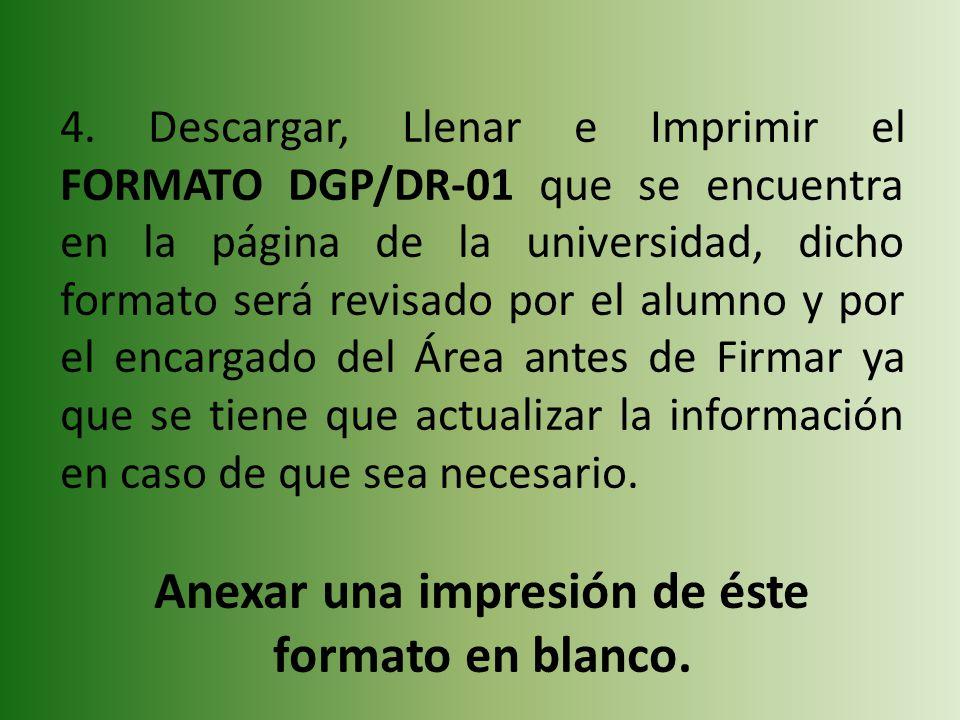 4. Descargar, Llenar e Imprimir el FORMATO DGP/DR-01 que se encuentra en la página de la universidad, dicho formato será revisado por el alumno y por