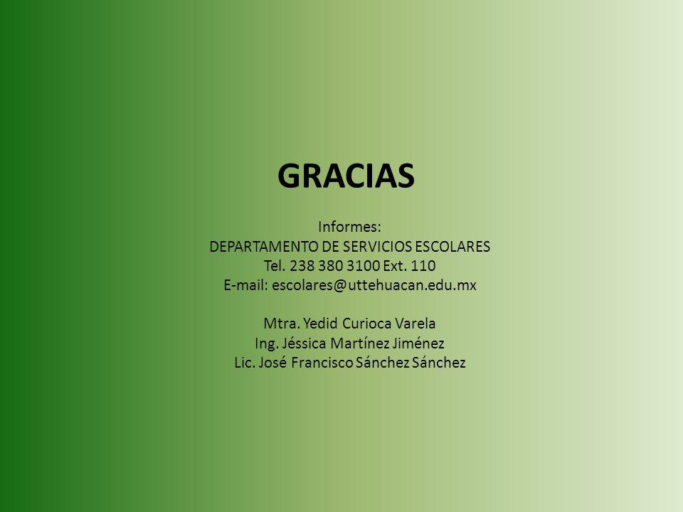 GRACIAS Informes: DEPARTAMENTO DE SERVICIOS ESCOLARES Tel. 238 380 3100 Ext. 110 E-mail: escolares@uttehuacan.edu.mx Mtra. Yedid Curioca Varela Ing. J