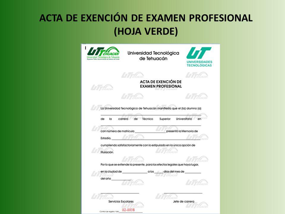 ACTA DE EXENCIÓN DE EXAMEN PROFESIONAL (HOJA VERDE)