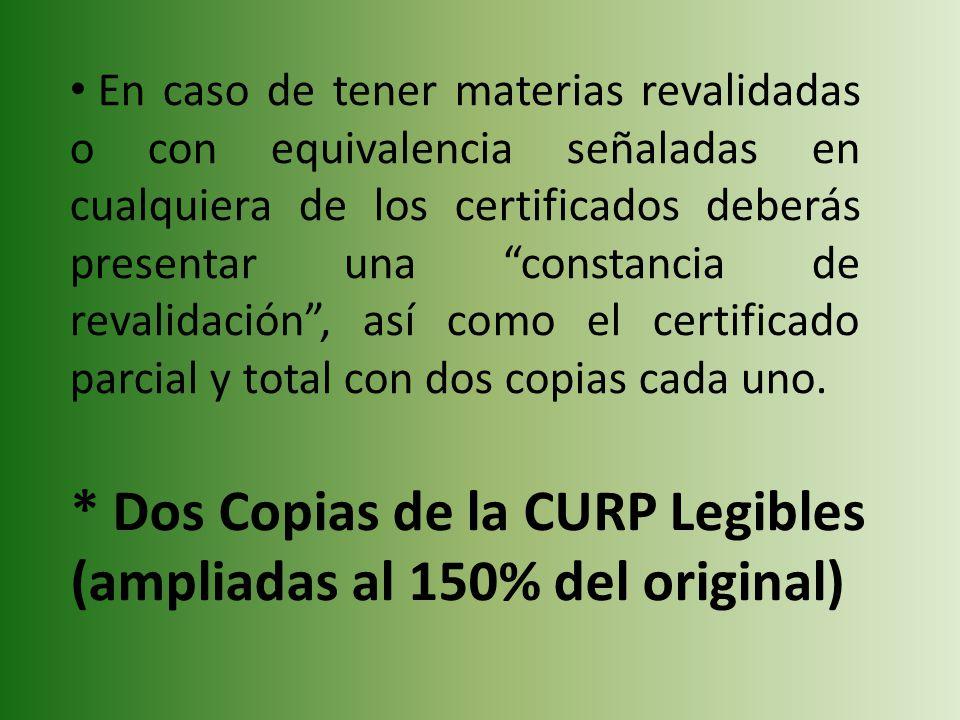 En caso de tener materias revalidadas o con equivalencia señaladas en cualquiera de los certificados deberás presentar una constancia de revalidación,