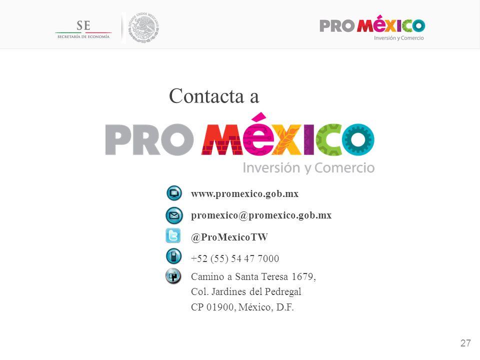 www.promexico.gob.mx promexico@promexico.gob.mx @ProMexicoTW +52 (55) 54 47 7000 Camino a Santa Teresa 1679, Col.