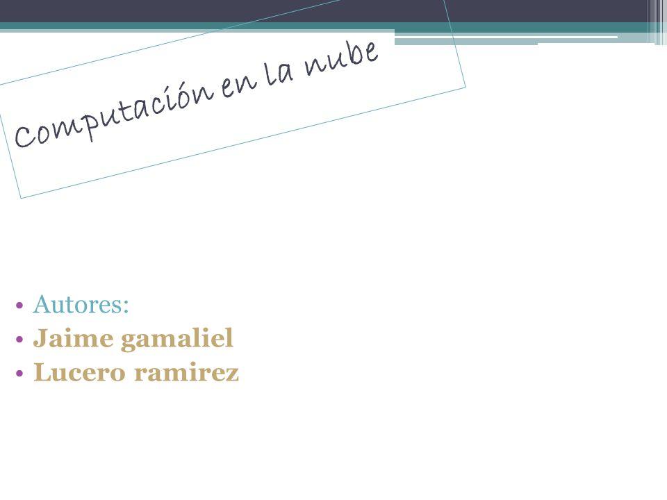 Computación en la nube Autores: Jaime gamaliel Lucero ramirez