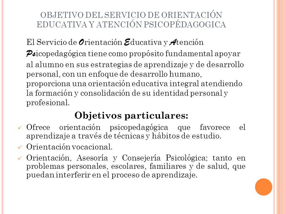 OBJETIVO DEL SERVICIO DE ORIENTACIÓN EDUCATIVA Y ATENCIÓN PSICOPÉDAGOGICA El Servicio de O rientación E ducativa y A tención Ps icopedagógica tiene co