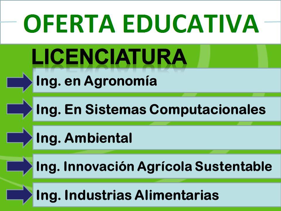 Ing. en Agronomía Ing. En Sistemas Computacionales Ing. Ambiental Ing. Innovación Agrícola Sustentable Ing. Industrias Alimentarias