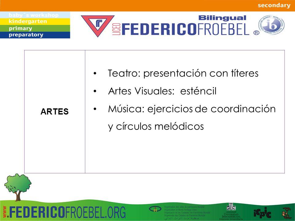 ARTES Teatro: presentación con títeres Artes Visuales: esténcil Música: ejercicios de coordinación y círculos melódicos