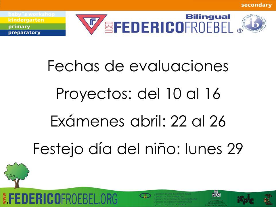 Fechas de evaluaciones Proyectos: del 10 al 16 Exámenes abril: 22 al 26 Festejo día del niño: lunes 29