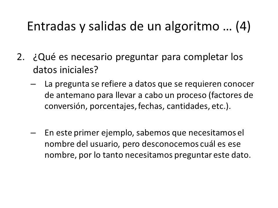 Entradas y salidas de un algoritmo … (4) 2.¿Qué es necesario preguntar para completar los datos iniciales? – La pregunta se refiere a datos que se req