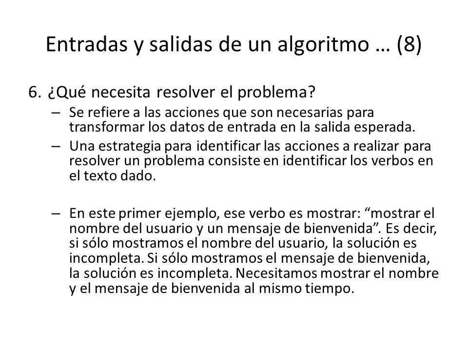 Entradas y salidas de un algoritmo … (8) 6.¿Qué necesita resolver el problema? – Se refiere a las acciones que son necesarias para transformar los dat