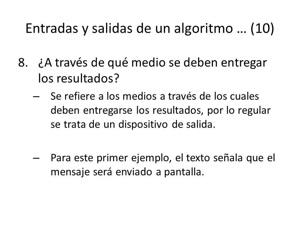 Entradas y salidas de un algoritmo … (10) 8.¿A través de qué medio se deben entregar los resultados? – Se refiere a los medios a través de los cuales