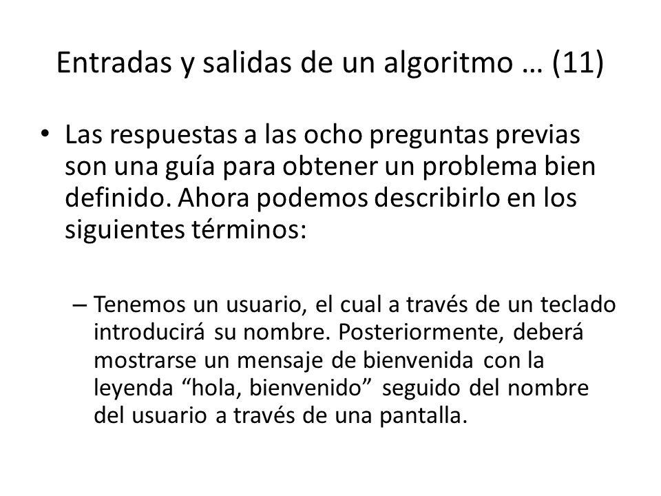 Entradas y salidas de un algoritmo … (11) Las respuestas a las ocho preguntas previas son una guía para obtener un problema bien definido. Ahora podem