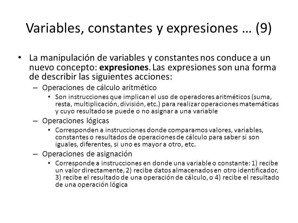 Variables, constantes y expresiones … (9) La manipulación de variables y constantes nos conduce a un nuevo concepto: expresiones. Las expresiones son