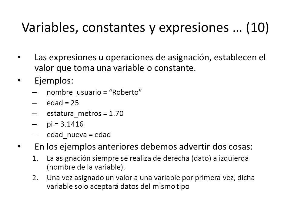 Variables, constantes y expresiones … (10) Las expresiones u operaciones de asignación, establecen el valor que toma una variable o constante. Ejemplo