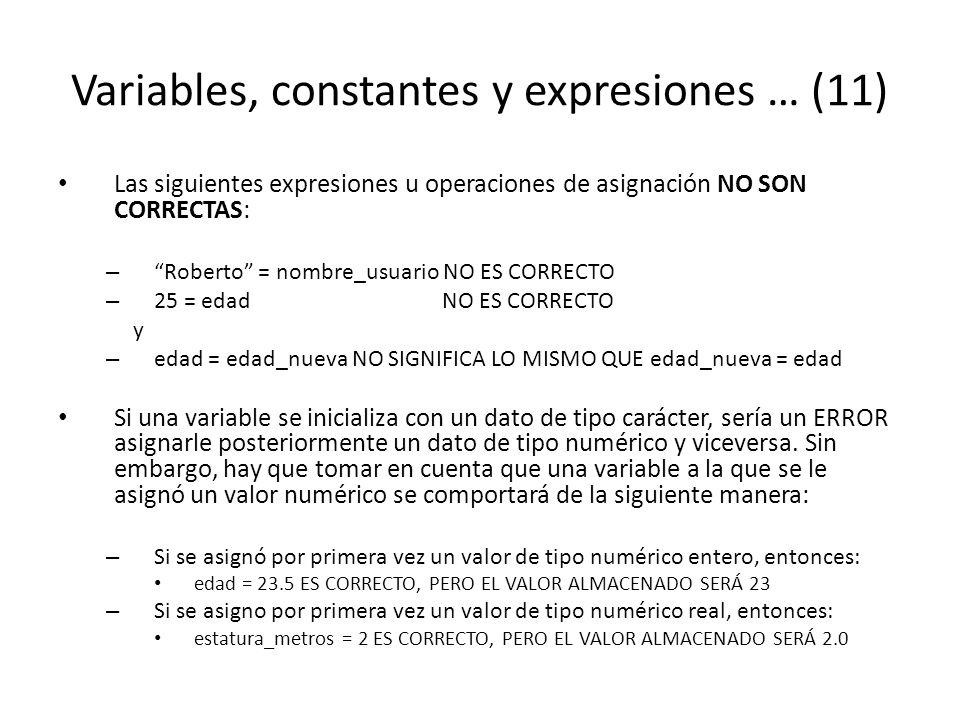 Variables, constantes y expresiones … (11) Las siguientes expresiones u operaciones de asignación NO SON CORRECTAS: – Roberto = nombre_usuario NO ES C