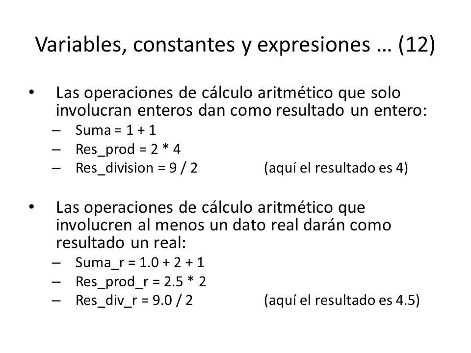 Variables, constantes y expresiones … (12) Las operaciones de cálculo aritmético que solo involucran enteros dan como resultado un entero: – Suma = 1