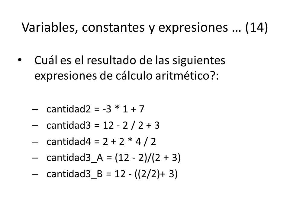 Variables, constantes y expresiones … (14) Cuál es el resultado de las siguientes expresiones de cálculo aritmético?: – cantidad2 = -3 * 1 + 7 – canti