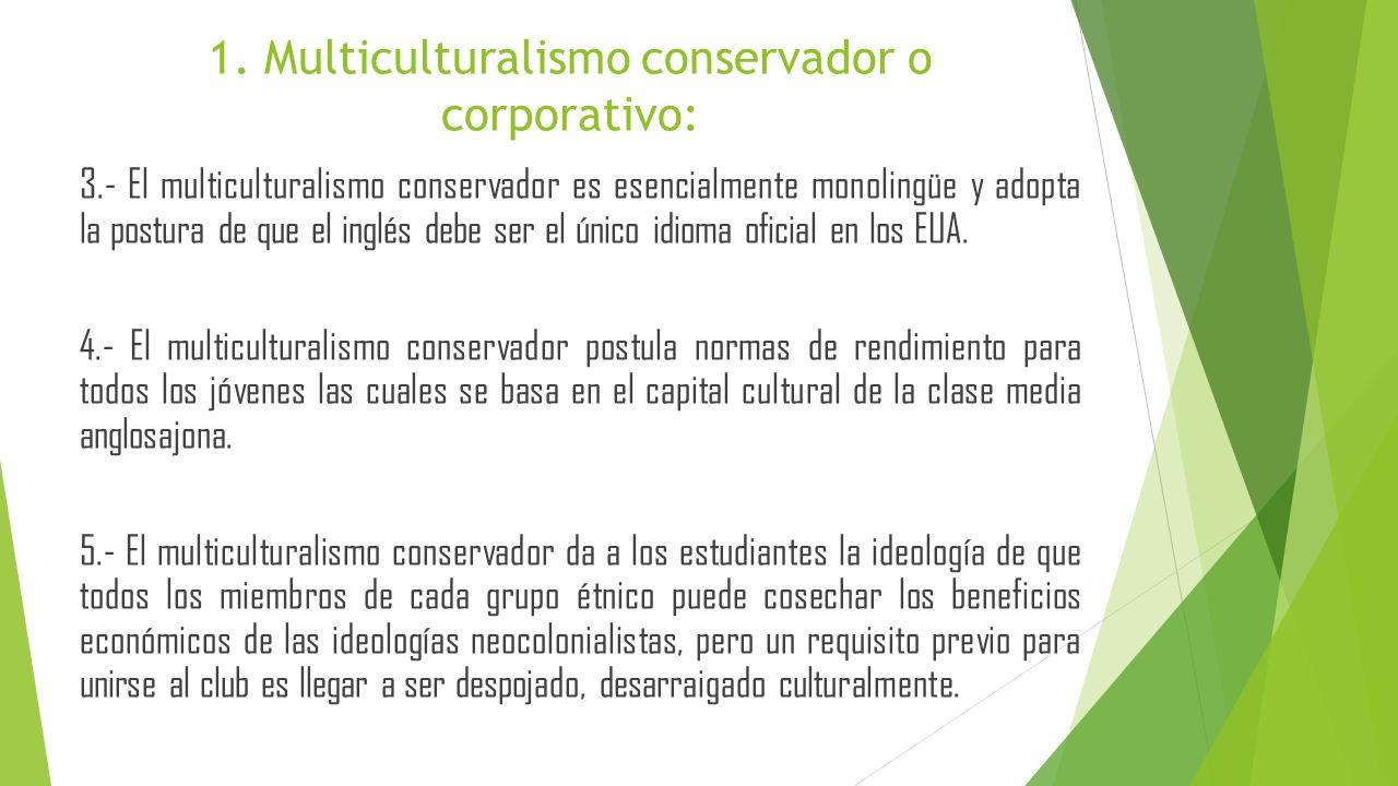 3.- El multiculturalismo conservador es esencialmente monolingüe y adopta la postura de que el inglés debe ser el único idioma oficial en los EUA. 4.-