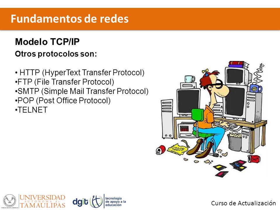 Fundamentos de redes Curso de Actualización Modelo TCP/IP Otros protocolos son: HTTP (HyperText Transfer Protocol) FTP (File Transfer Protocol) SMTP (