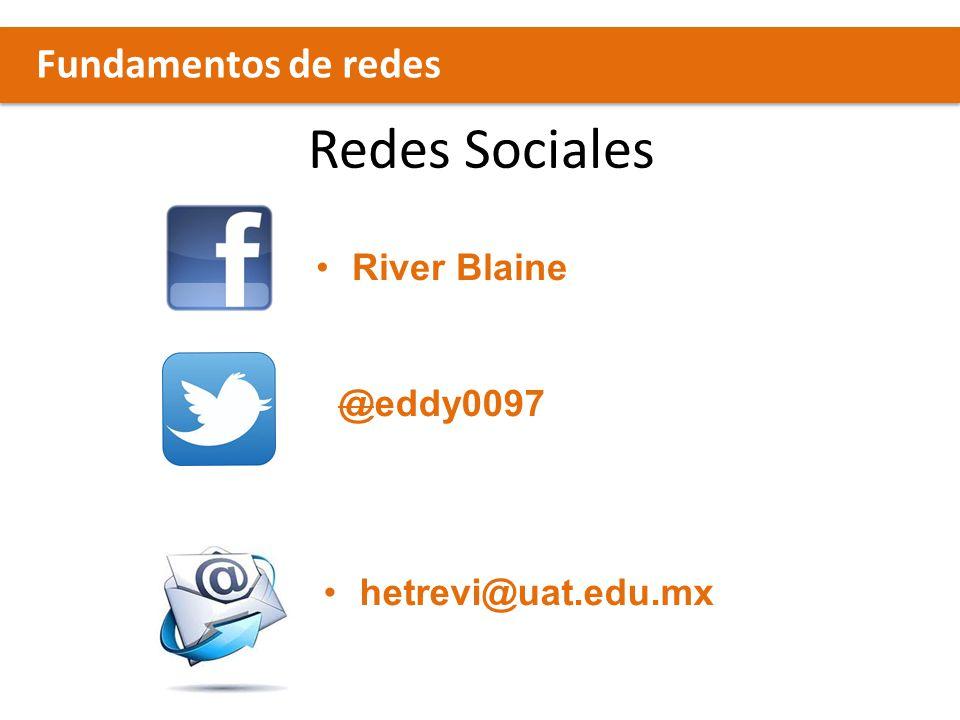 Redes Sociales River Blaine Fundamentos de redes @eddy0097 hetrevi@uat.edu.mx