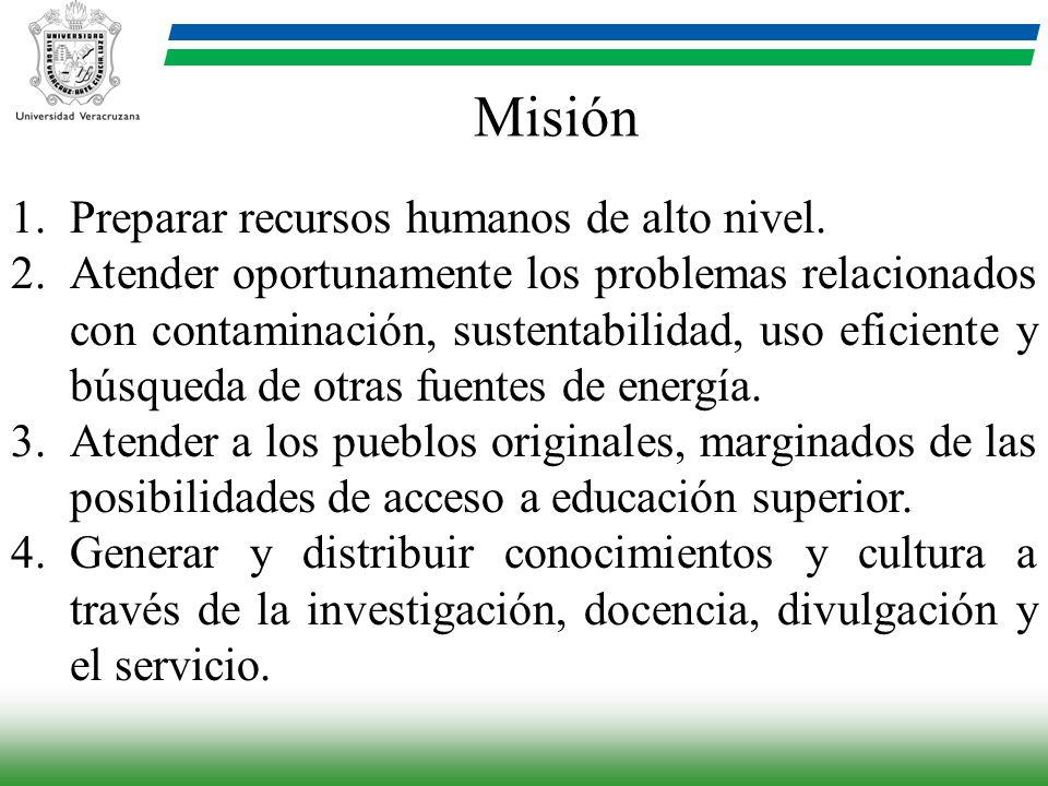 Misión 1.Preparar recursos humanos de alto nivel. 2.Atender oportunamente los problemas relacionados con contaminación, sustentabilidad, uso eficiente