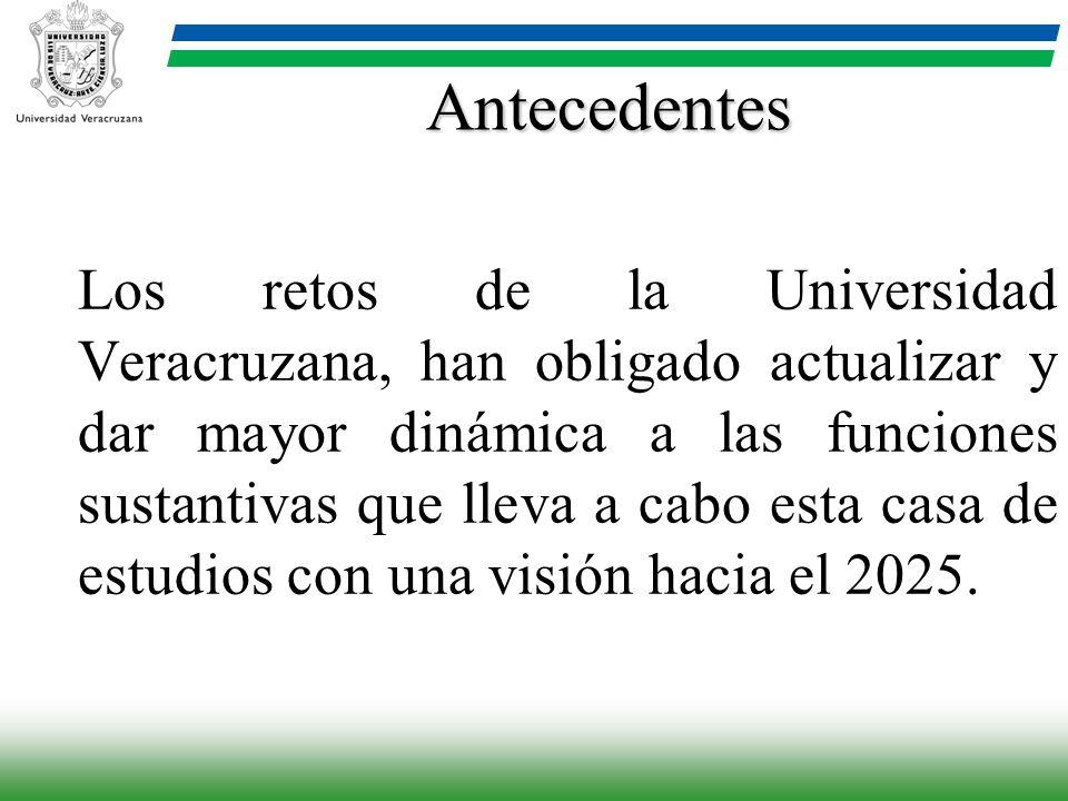 Antecedentes Los retos de la Universidad Veracruzana, han obligado actualizar y dar mayor dinámica a las funciones sustantivas que lleva a cabo esta c