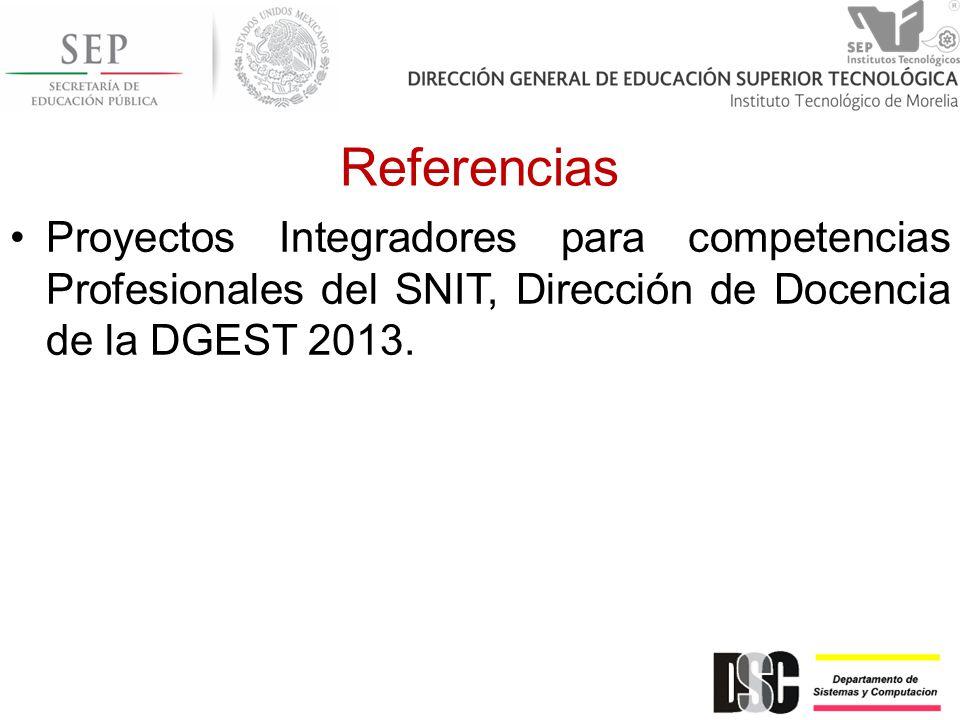 Referencias Proyectos Integradores para competencias Profesionales del SNIT, Dirección de Docencia de la DGEST 2013.