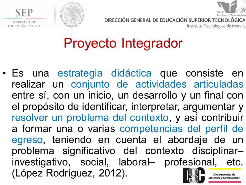 Proyecto Integrador Es una estrategia didáctica que consiste en realizar un conjunto de actividades articuladas entre sí, con un inicio, un desarroll