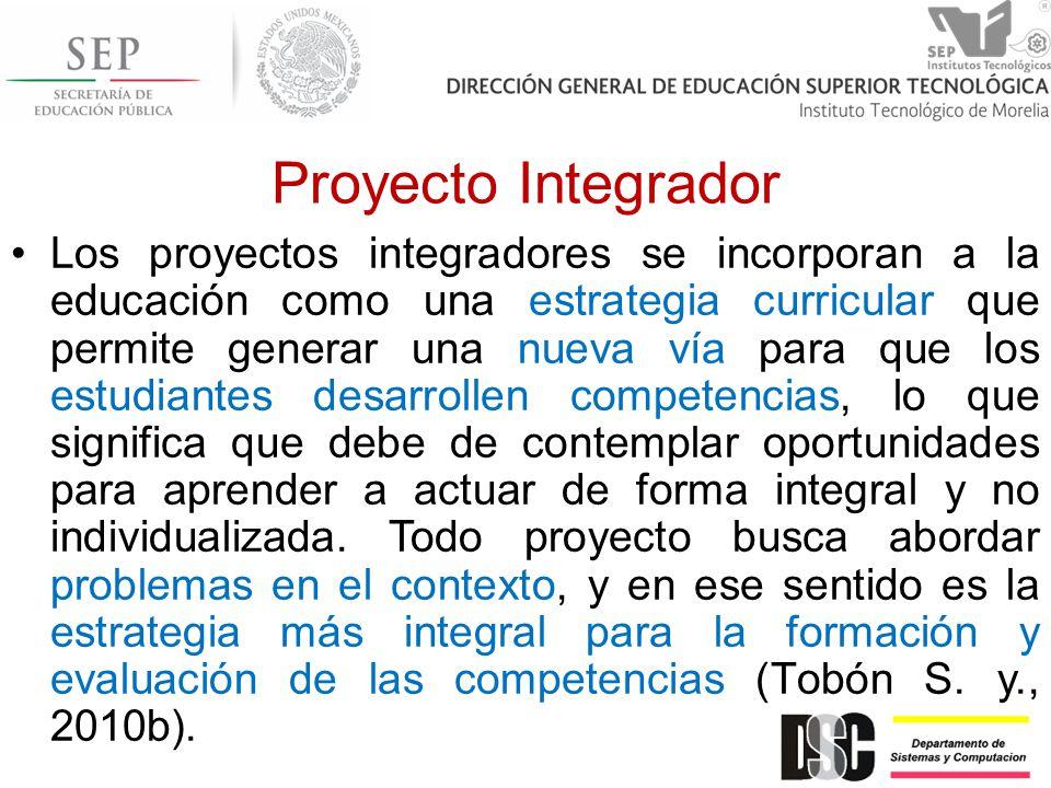 Proyecto Integrador Los proyectos integradores se incorporan a la educación como una estrategia curricular que permite generar una nueva vía para que