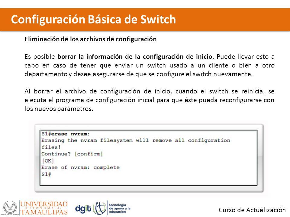 Configuración Básica de Switch Curso de Actualización Eliminación de los archivos de configuración Es posible borrar la información de la configuració