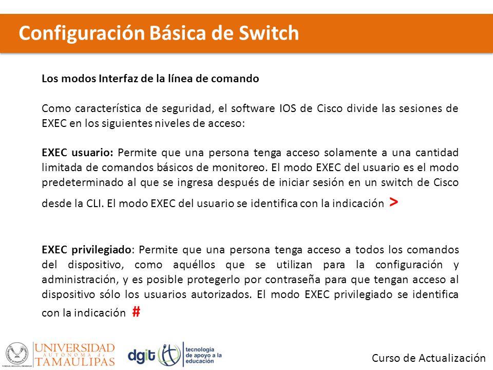 Configuración Básica de Switch Curso de Actualización Los modos Interfaz de la línea de comando Como característica de seguridad, el software IOS de C
