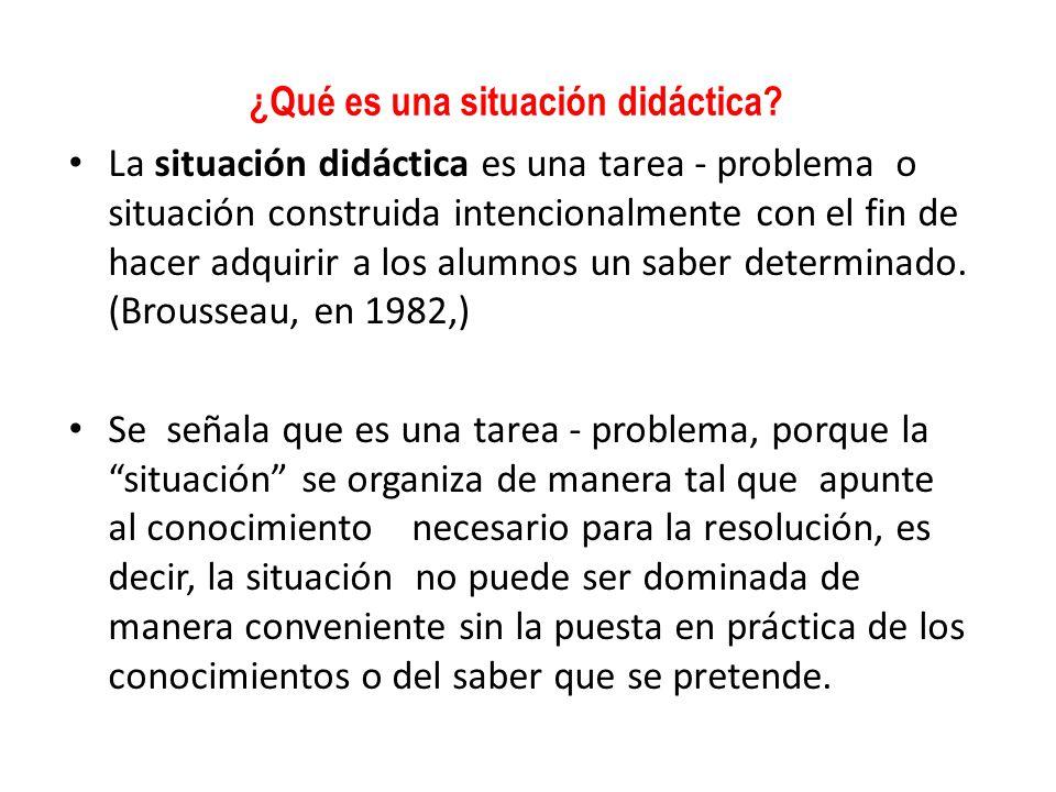 ¿Qué es una situación didáctica? La situación didáctica es una tarea - problema o situación construida intencionalmente con el fin de hacer adquirir a