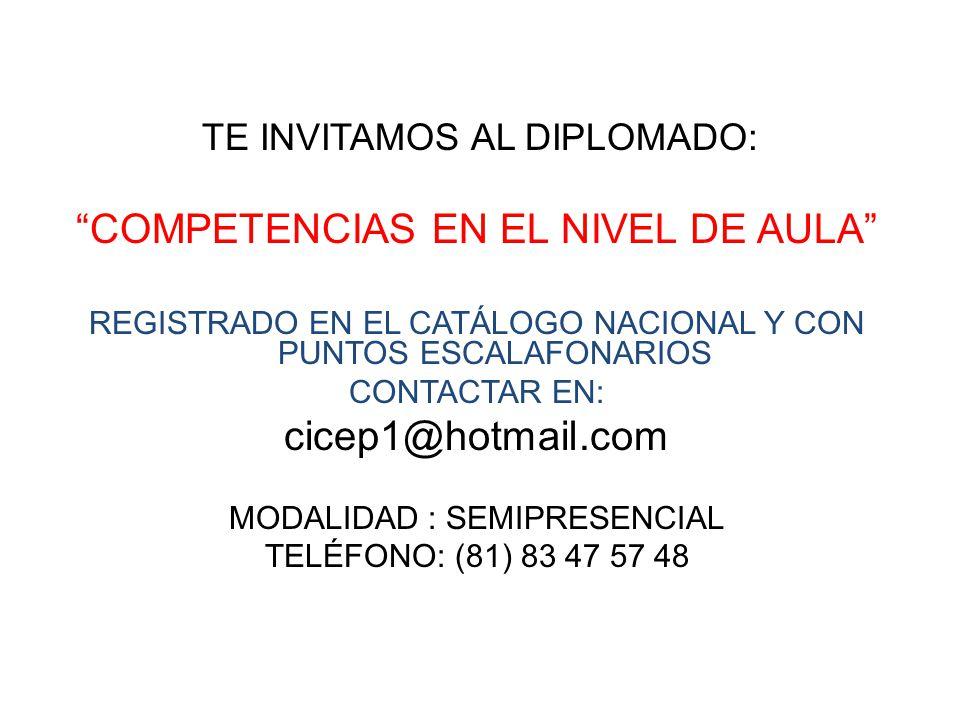 TE INVITAMOS AL DIPLOMADO: COMPETENCIAS EN EL NIVEL DE AULA REGISTRADO EN EL CATÁLOGO NACIONAL Y CON PUNTOS ESCALAFONARIOS CONTACTAR EN: cicep1@hotmai