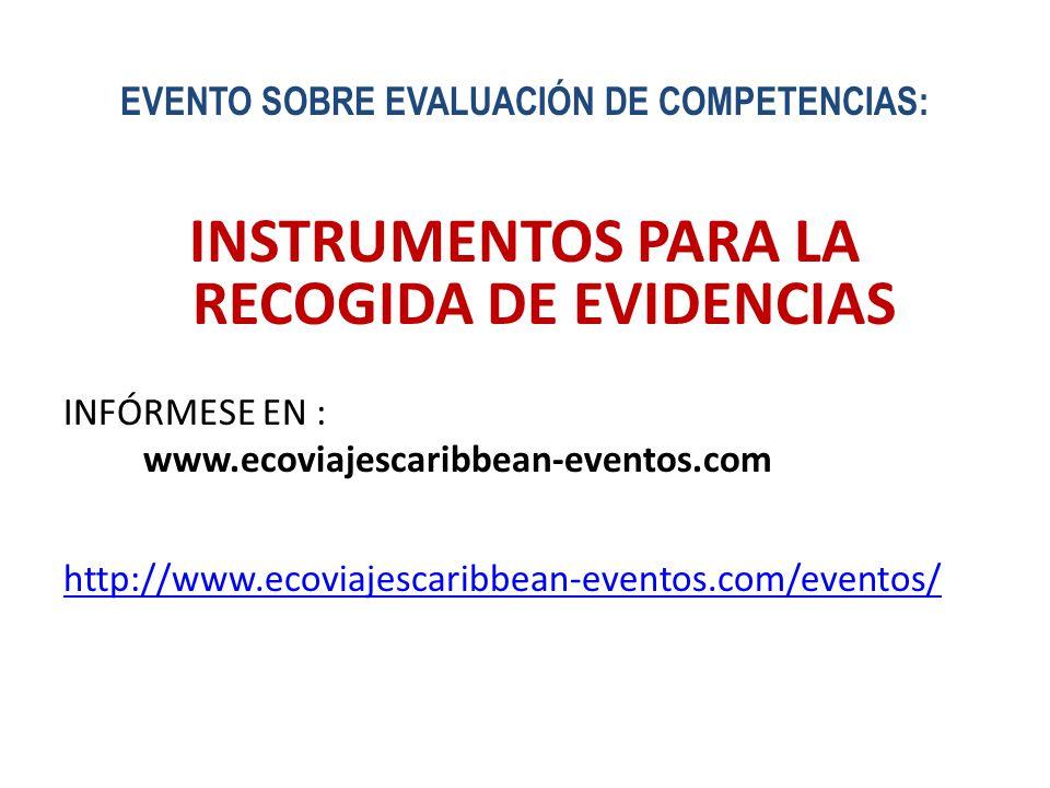 EVENTO SOBRE EVALUACIÓN DE COMPETENCIAS: INSTRUMENTOS PARA LA RECOGIDA DE EVIDENCIAS INFÓRMESE EN : www.ecoviajescaribbean-eventos.com http://www.ecov